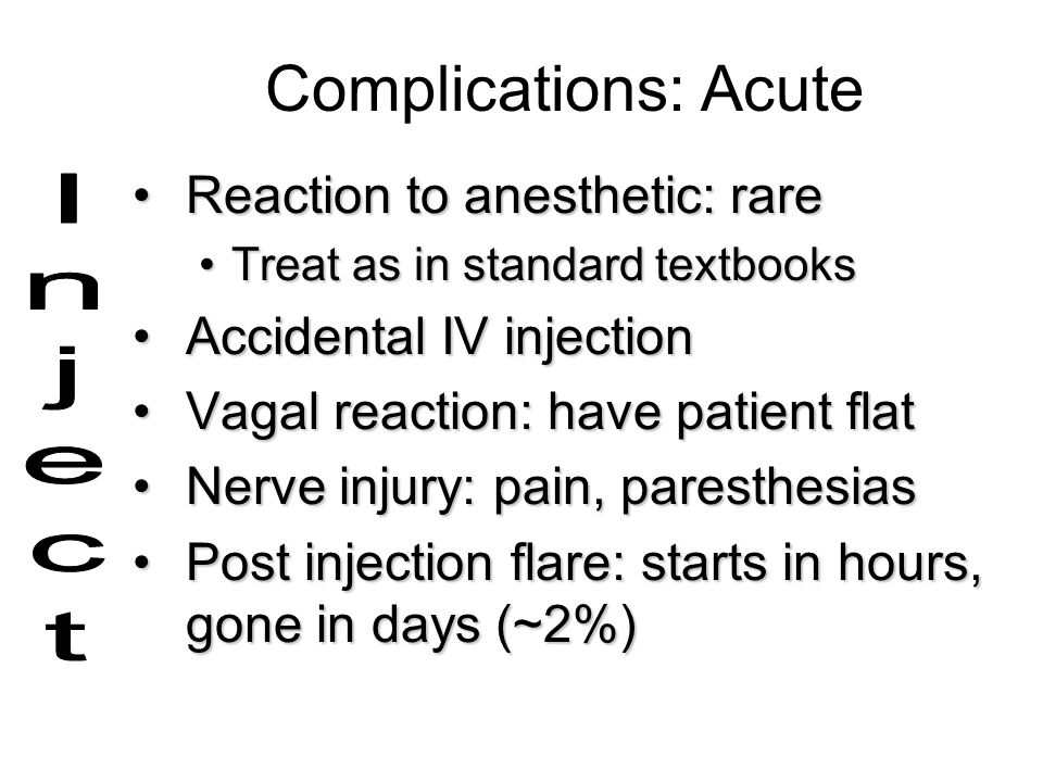 Complications: Acute Reaction to anesthetic: rare