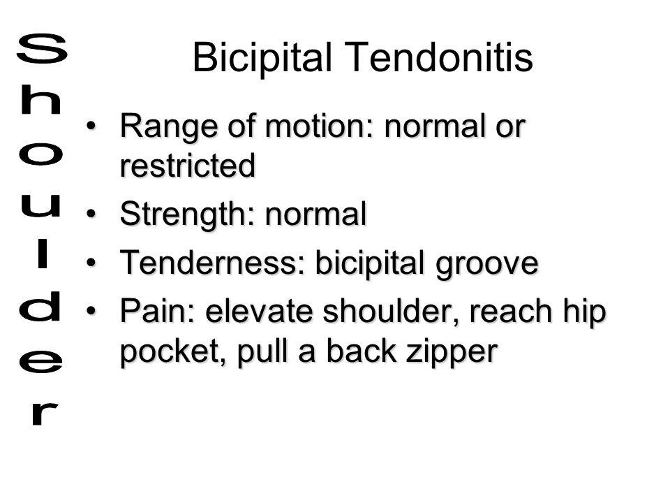 Bicipital Tendonitis Range of motion: normal or restricted Shoulder