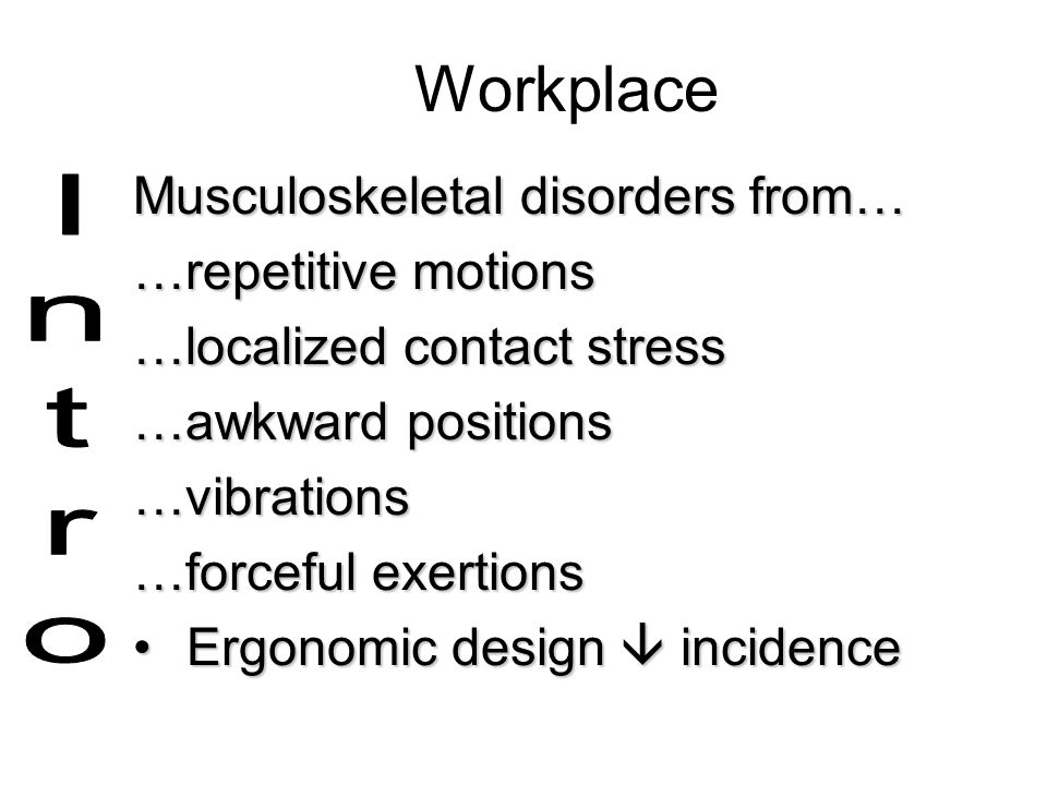 Workplace Musculoskeletal disorders from… …repetitive motions