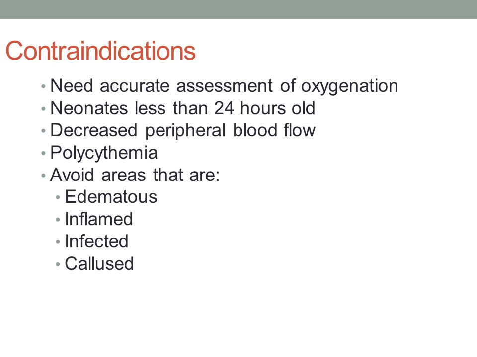 Contraindications Need accurate assessment of oxygenation