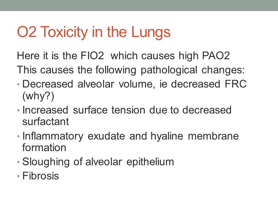 O2 Toxicity in the Lungs Here it is the FIO2 which causes high PAO2
