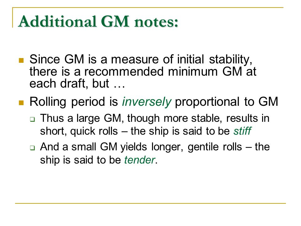Additional GM notes: Since GM is a measure of initial stability, there is a recommended minimum GM at each draft, but …