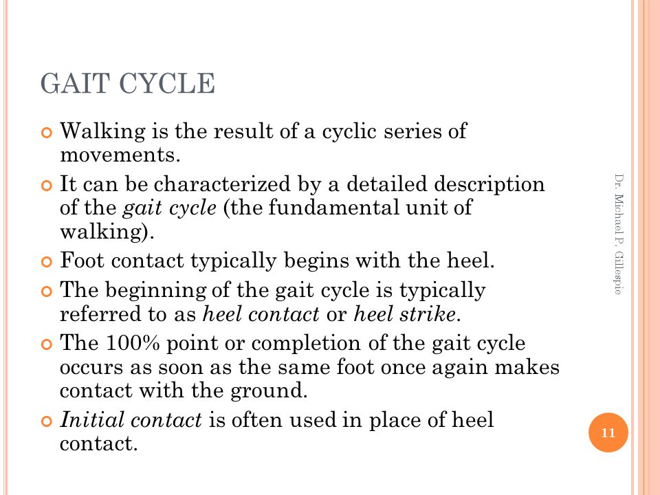 GAIT CYCLE Walking is the result of a cyclic series of movements.