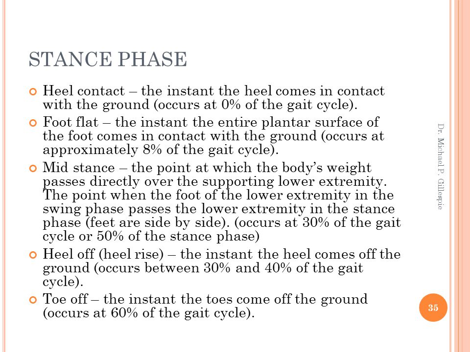 STANCE PHASE Heel contact – the instant the heel comes in contact with the ground (occurs at 0% of the gait cycle).