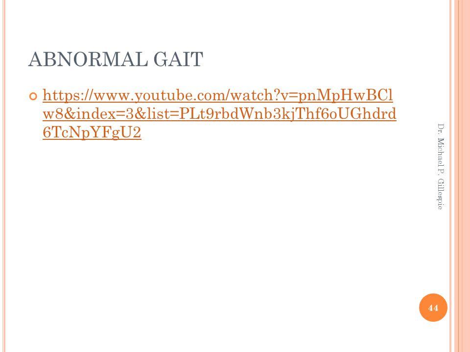 ABNORMAL GAIT https://www.youtube.com/watch v=pnMpHwBCl w8&index=3&list=PLt9rbdWnb3kjThf6oUGhdrd 6TcNpYFgU2.