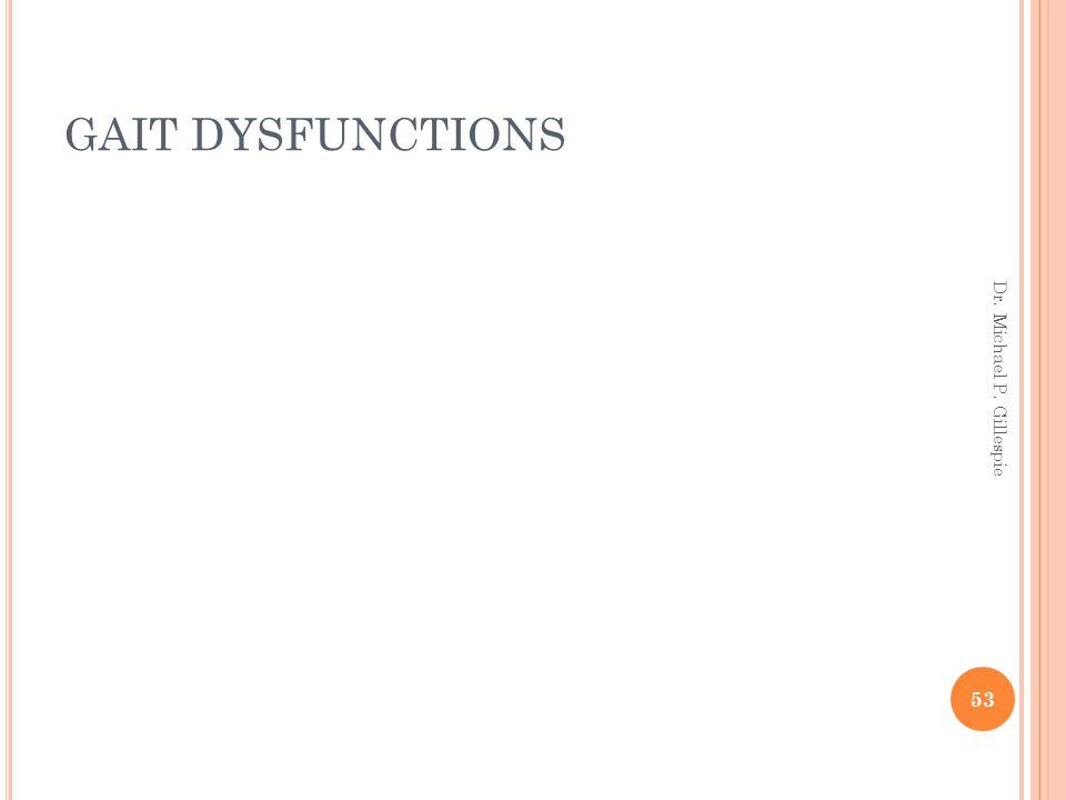 GAIT DYSFUNCTIONS Dr. Michael P. Gillespie