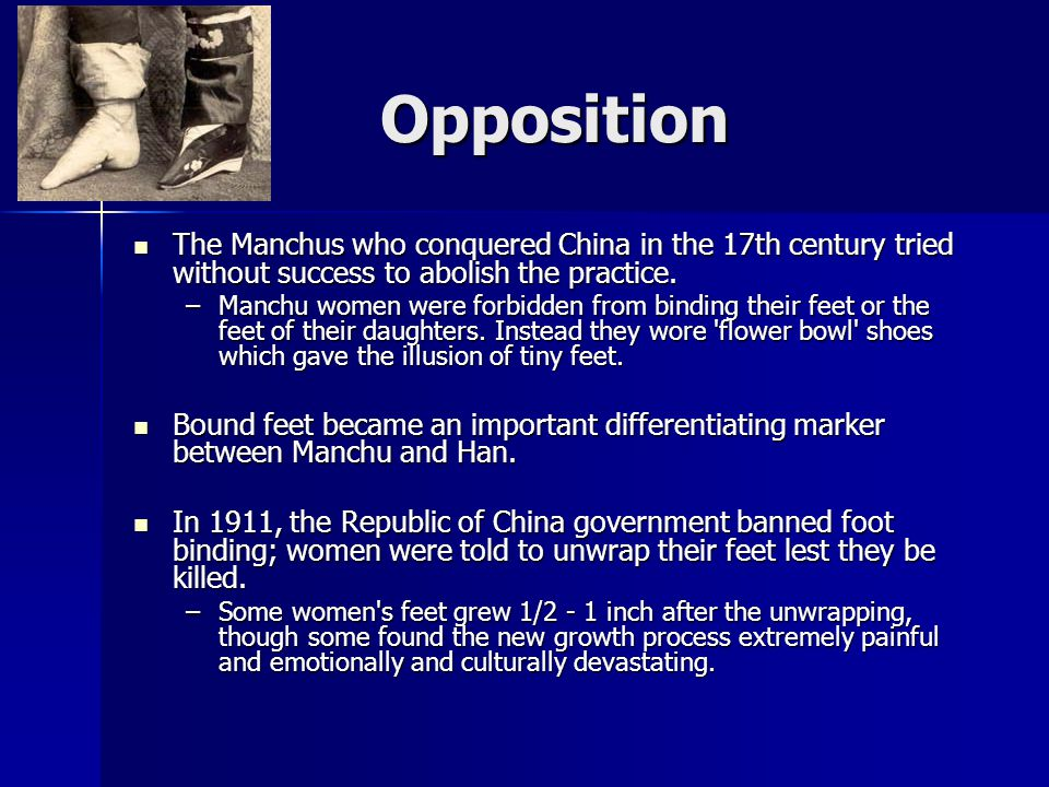 Opposition The Manchus who conquered China in the 17th century tried without success to abolish the practice.