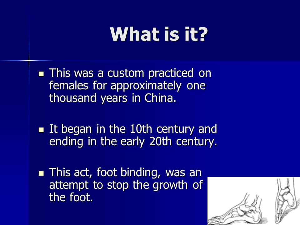 What is it This was a custom practiced on females for approximately one thousand years in China.