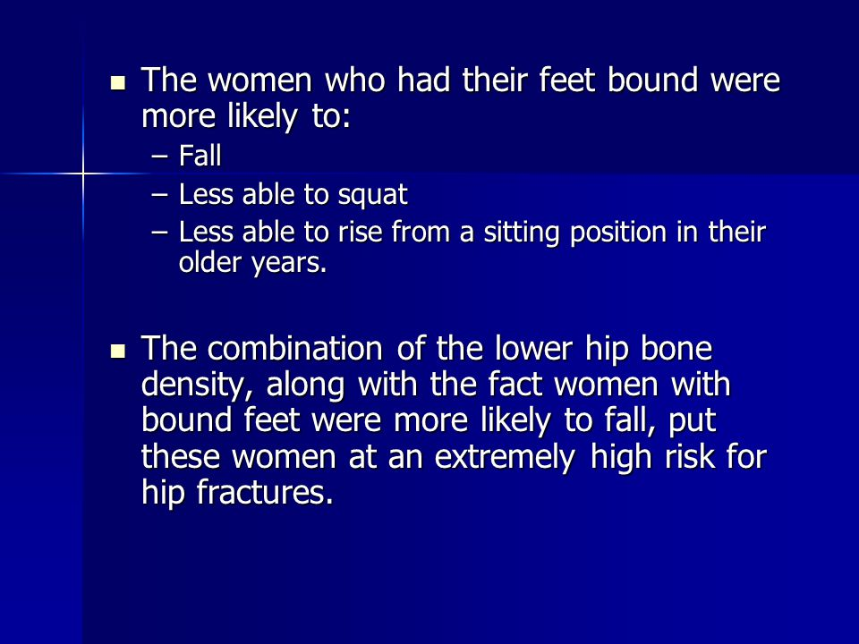 The women who had their feet bound were more likely to: