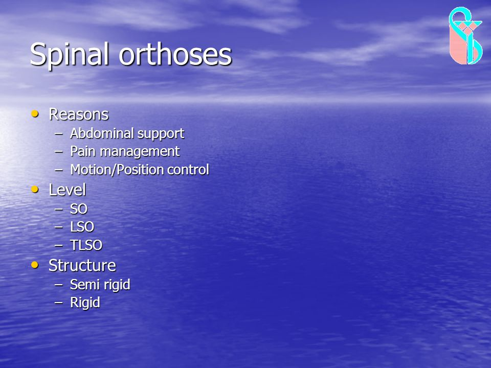 Spinal orthoses Reasons Level Structure Abdominal support