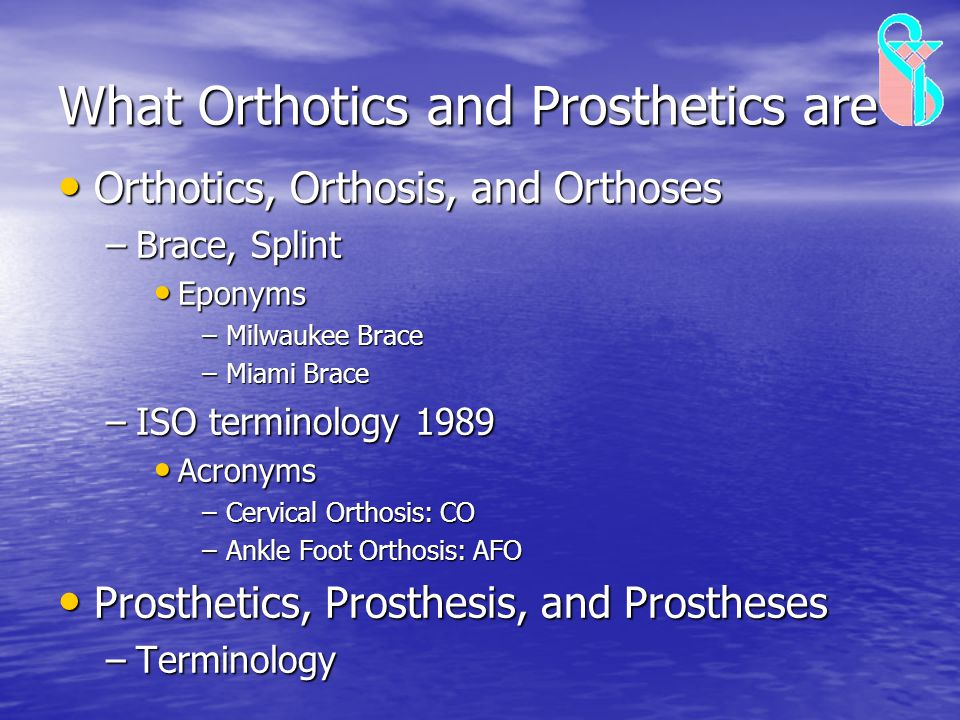 What Orthotics and Prosthetics are