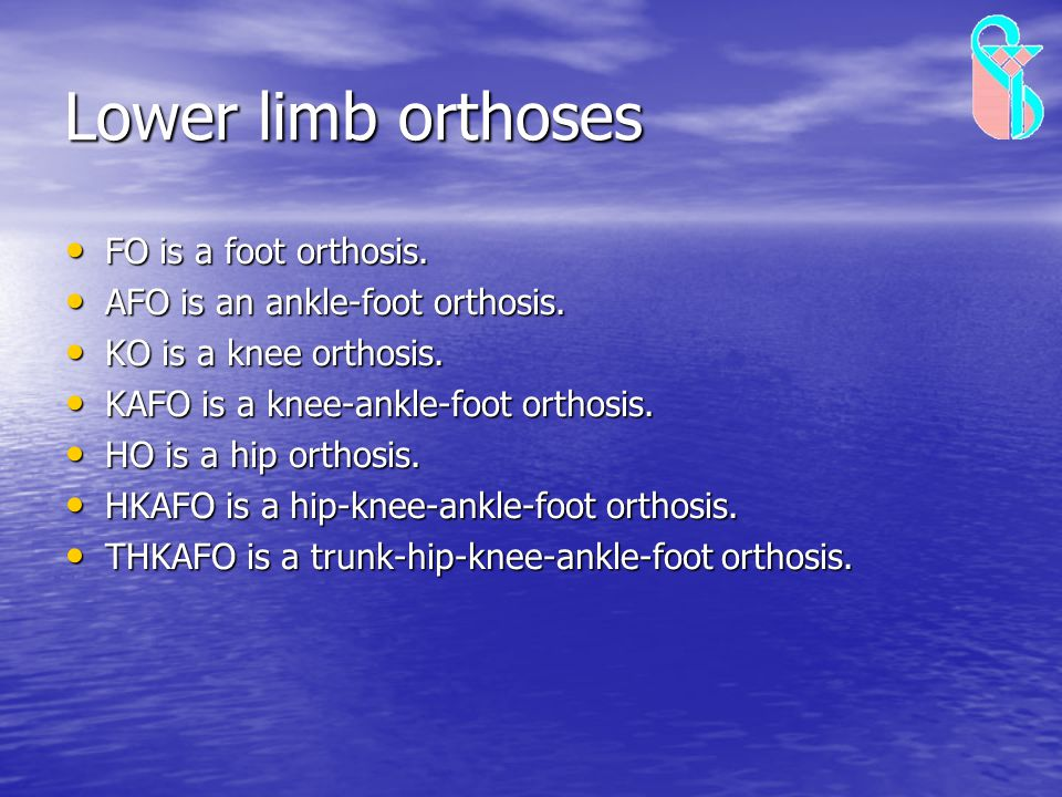 Lower limb orthoses FO is a foot orthosis.