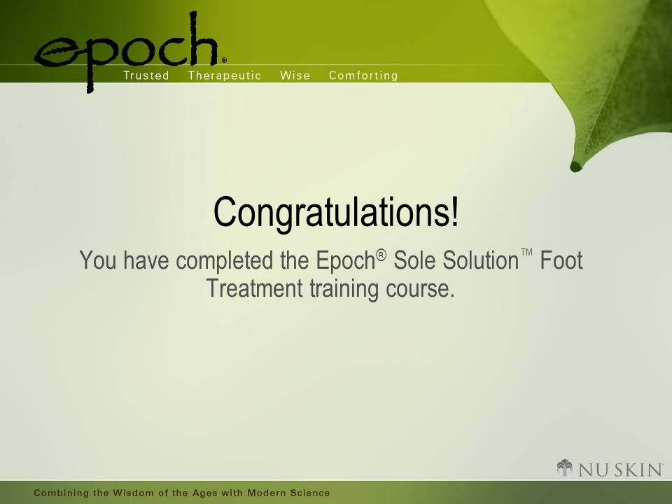 Congratulations! You have completed the Epoch® Sole Solution™ Foot Treatment training course.