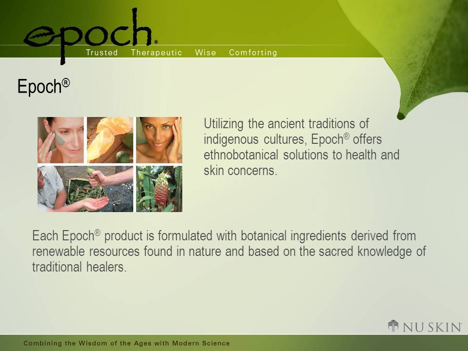 Epoch® Utilizing the ancient traditions of indigenous cultures, Epoch® offers ethnobotanical solutions to health and skin concerns.