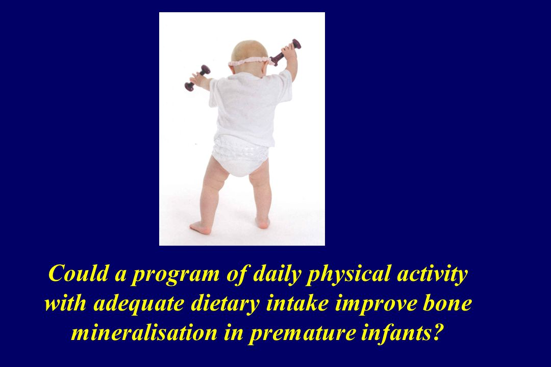 Could a program of daily physical activity with adequate dietary intake improve bone mineralisation in premature infants