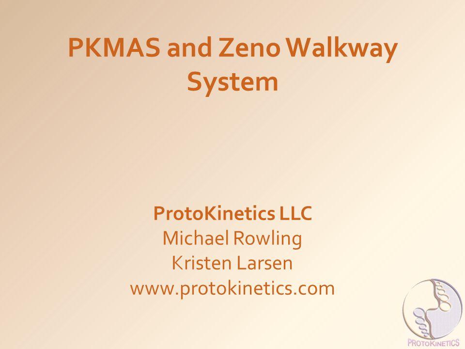 PKMAS and Zeno Walkway System ProtoKinetics LLC Michael Rowling Kristen Larsen www.protokinetics.com