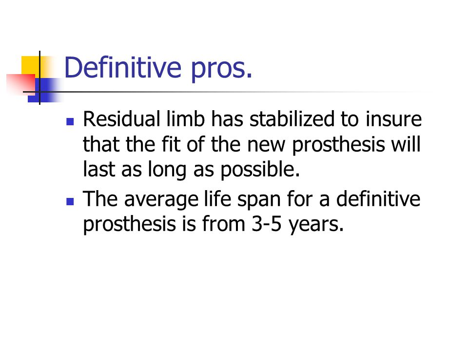 Definitive pros. Residual limb has stabilized to insure that the fit of the new prosthesis will last as long as possible.