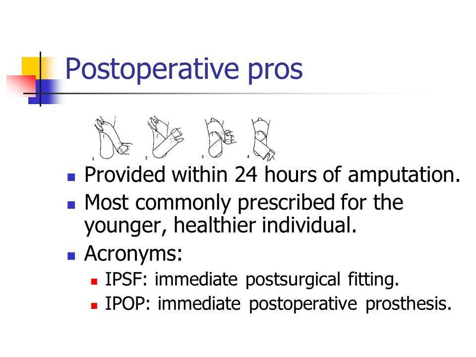 Postoperative pros Provided within 24 hours of amputation.