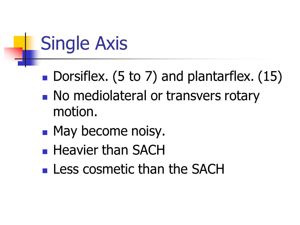 Single Axis Dorsiflex. (5 to 7) and plantarflex. (15)