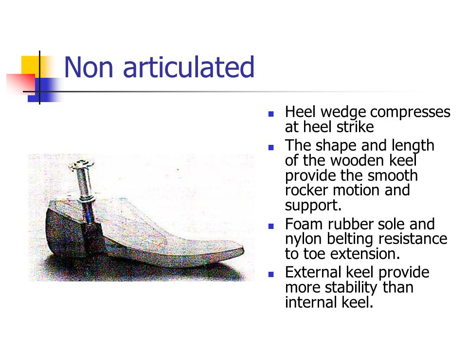 Non articulated Heel wedge compresses at heel strike