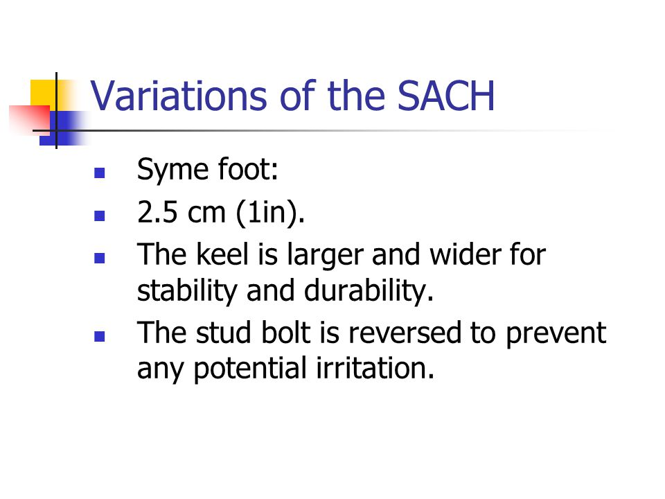 Variations of the SACH Syme foot: 2.5 cm (1in).