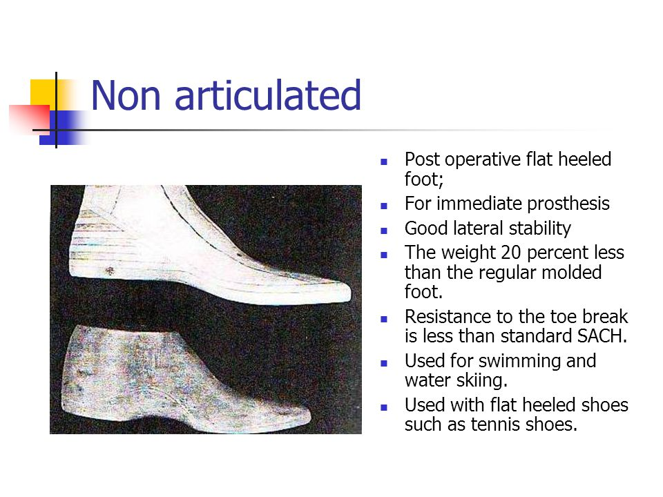 Non articulated Post operative flat heeled foot;