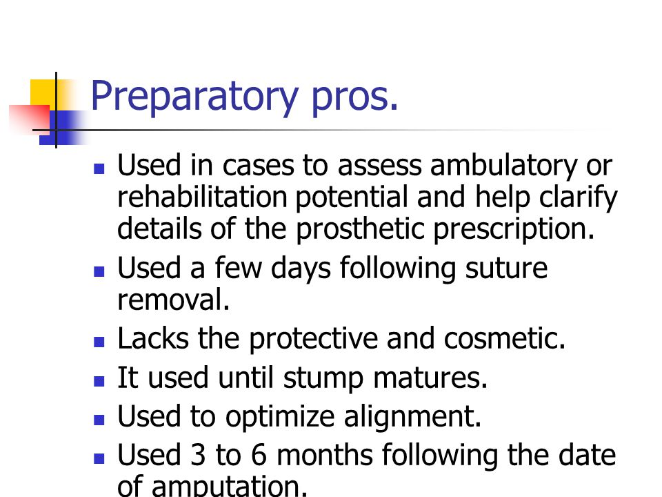 Preparatory pros. Used in cases to assess ambulatory or rehabilitation potential and help clarify details of the prosthetic prescription.