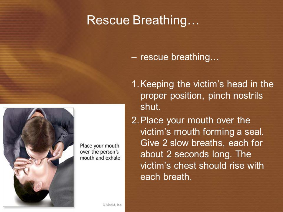 Rescue Breathing… rescue breathing…