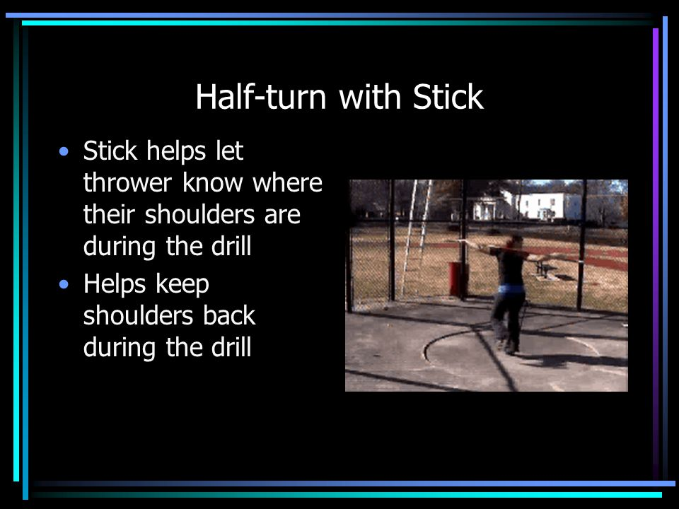 Half-turn with Stick Stick helps let thrower know where their shoulders are during the drill.