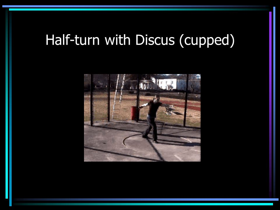 Half-turn with Discus (cupped)
