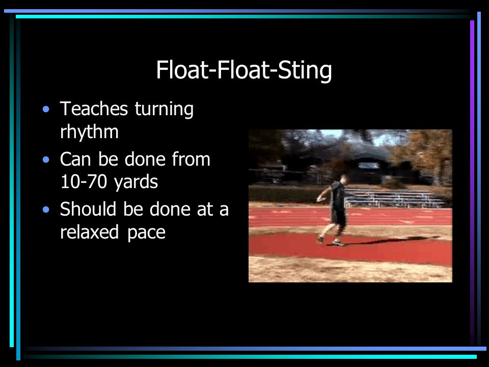 Float-Float-Sting Teaches turning rhythm Can be done from 10-70 yards
