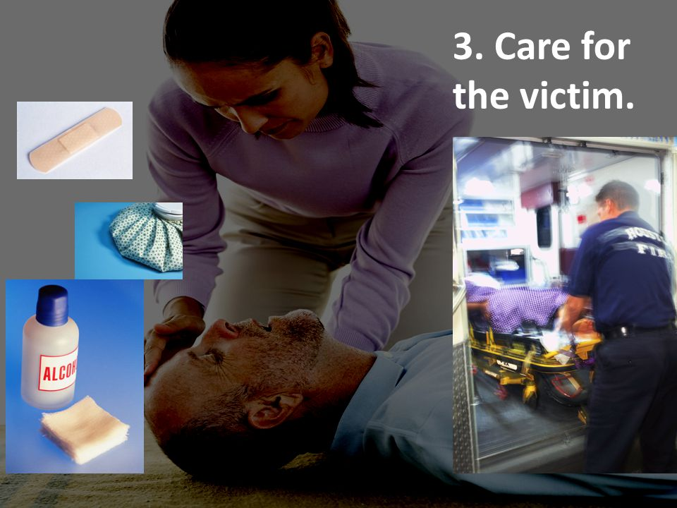 3. Care for the victim.