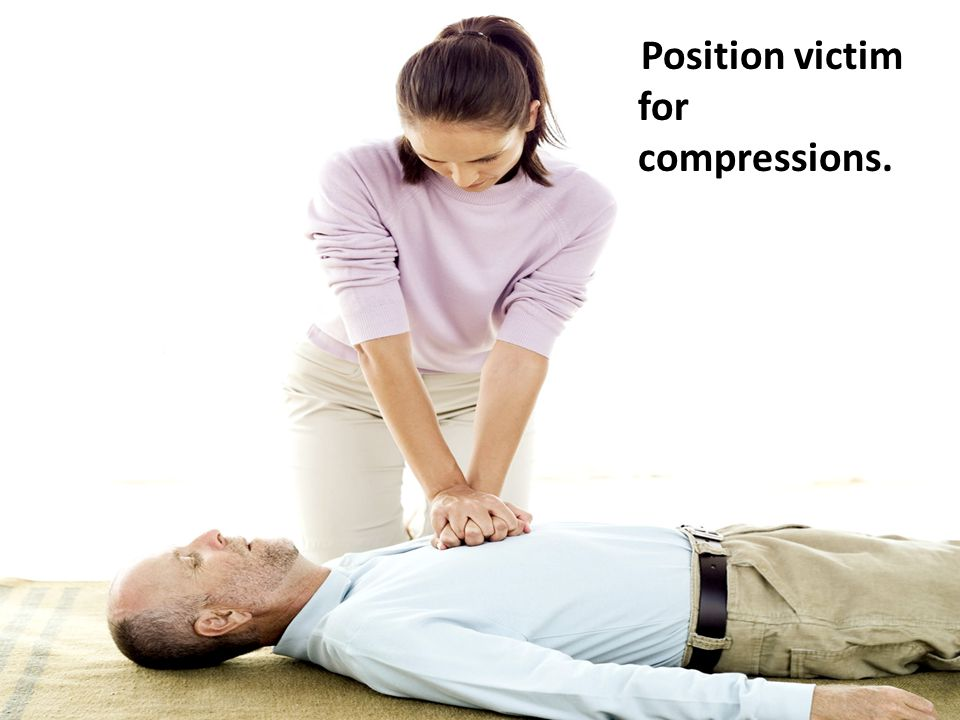 Position victim for compressions.