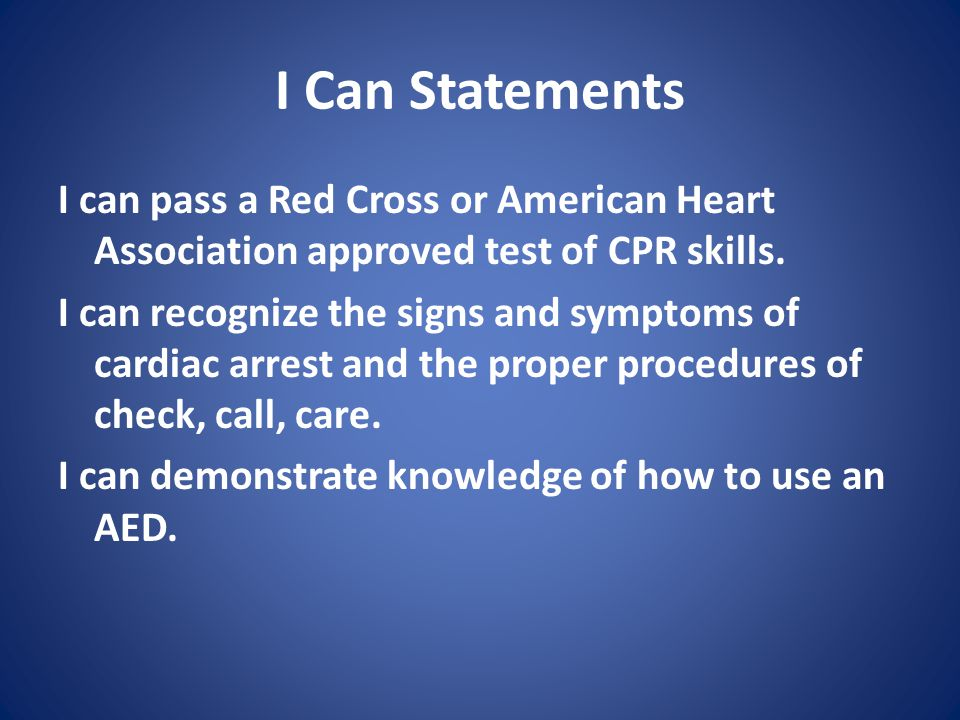 I Can Statements I can pass a Red Cross or American Heart Association approved test of CPR skills.