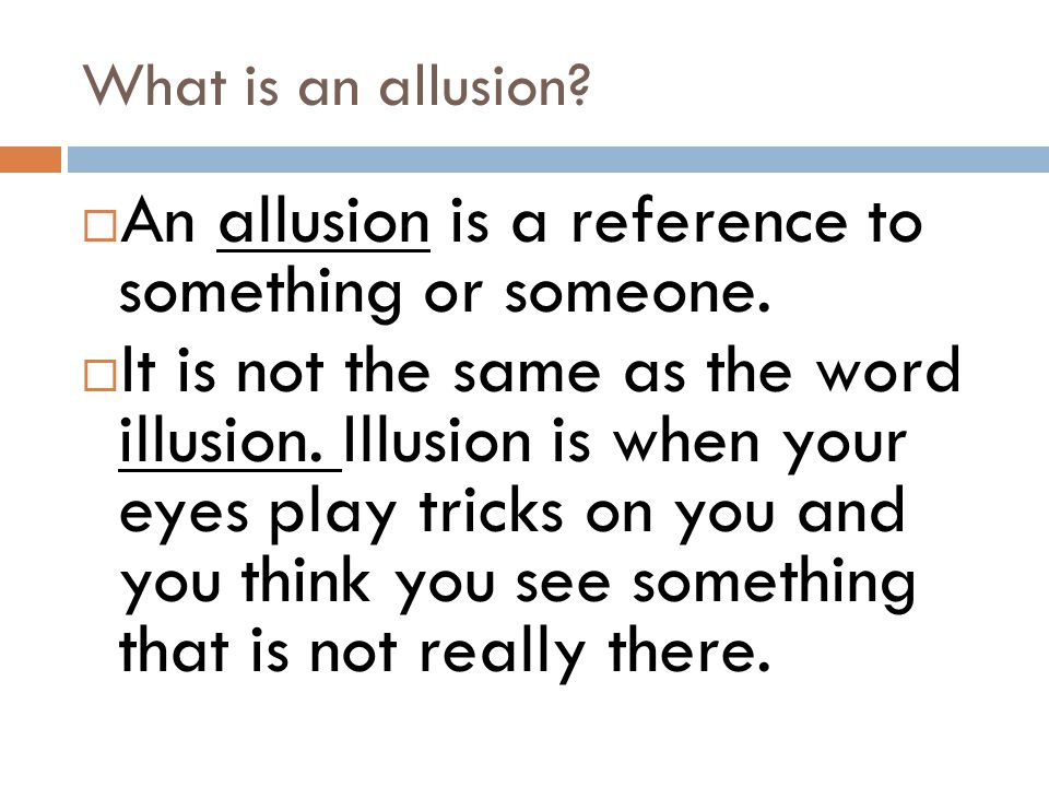 An allusion is a reference to something or someone.