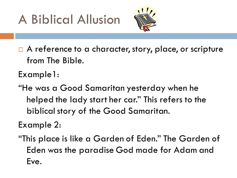A Biblical Allusion A reference to a character, story, place, or scripture from The Bible. Example1: