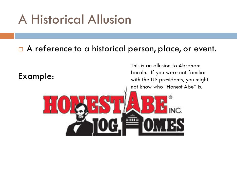 A Historical Allusion A reference to a historical person, place, or event. Example: