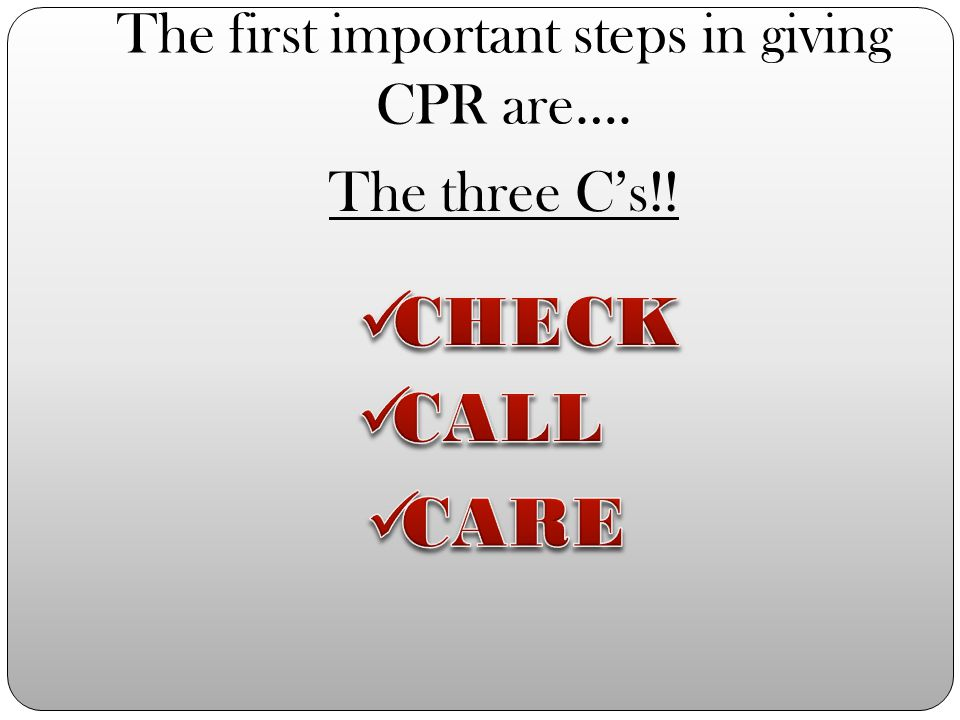 The first important steps in giving CPR are….