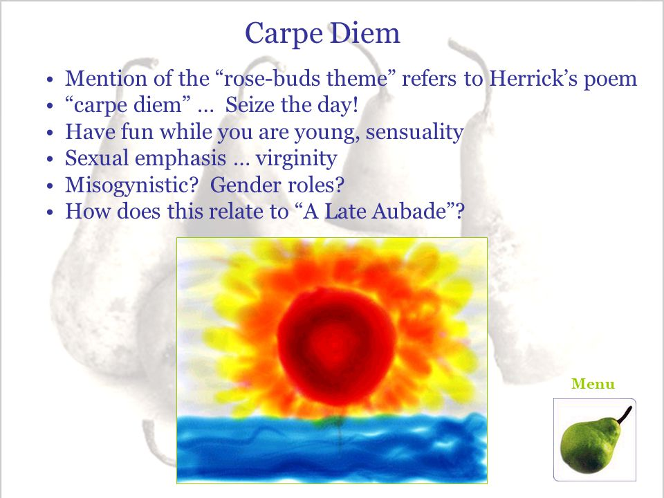 Carpe Diem Mention of the rose-buds theme refers to Herrick's poem