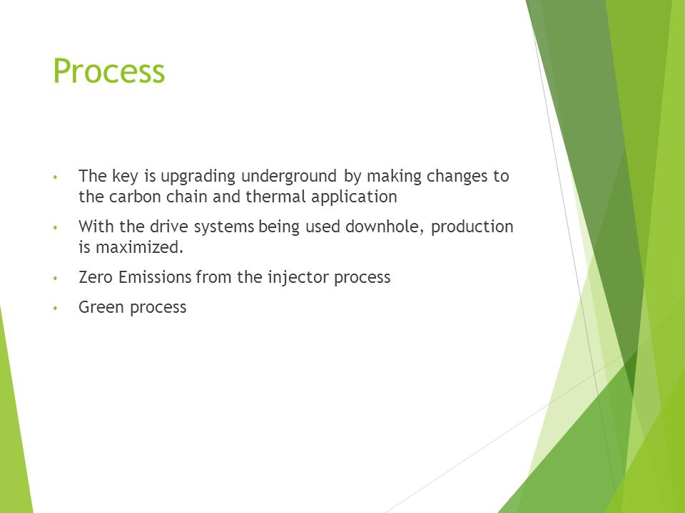 Process The key is upgrading underground by making changes to the carbon chain and thermal application.