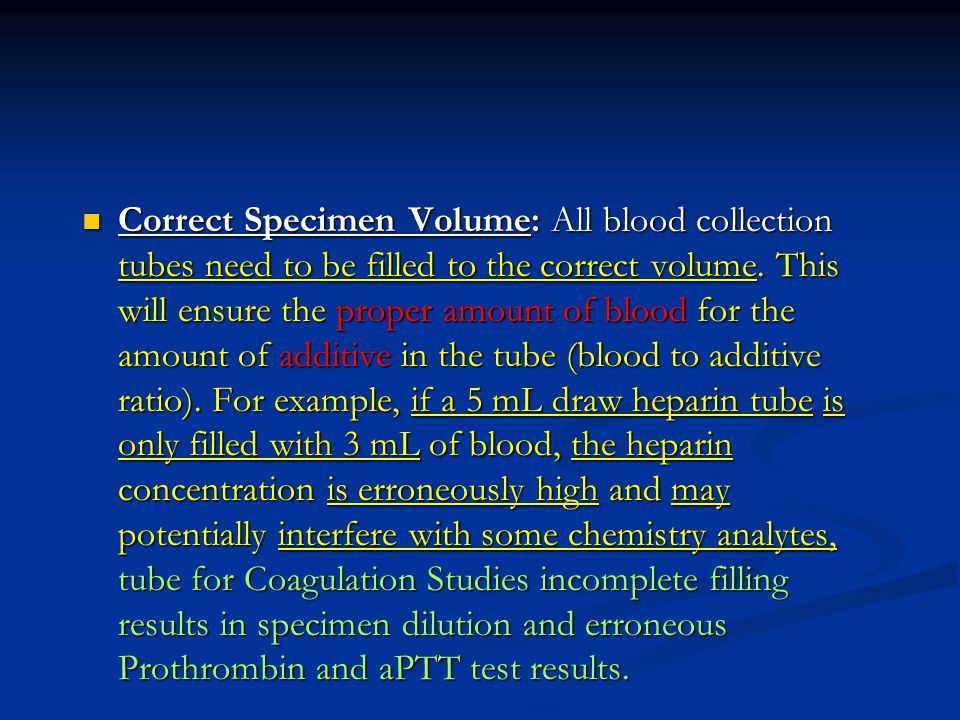 Correct Specimen Volume: All blood collection tubes need to be filled to the correct volume.