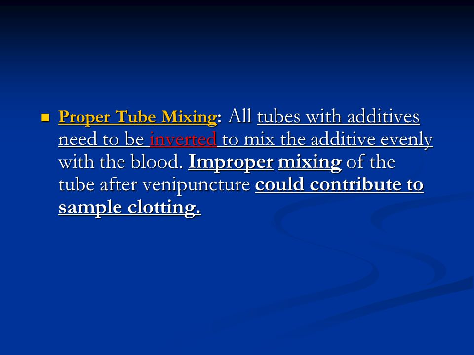 Proper Tube Mixing: All tubes with additives need to be inverted to mix the additive evenly with the blood.