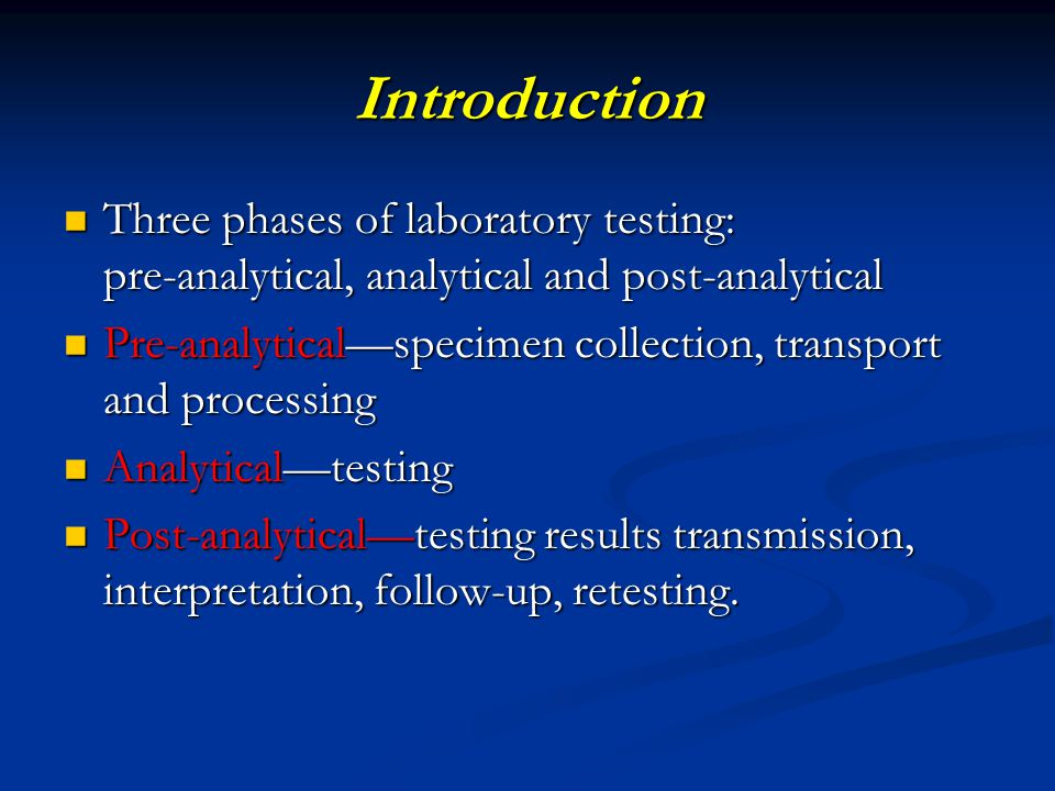 Introduction Three phases of laboratory testing: pre-analytical, analytical and post-analytical.