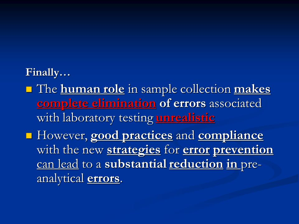 Finally… The human role in sample collection makes complete elimination of errors associated with laboratory testing unrealistic.
