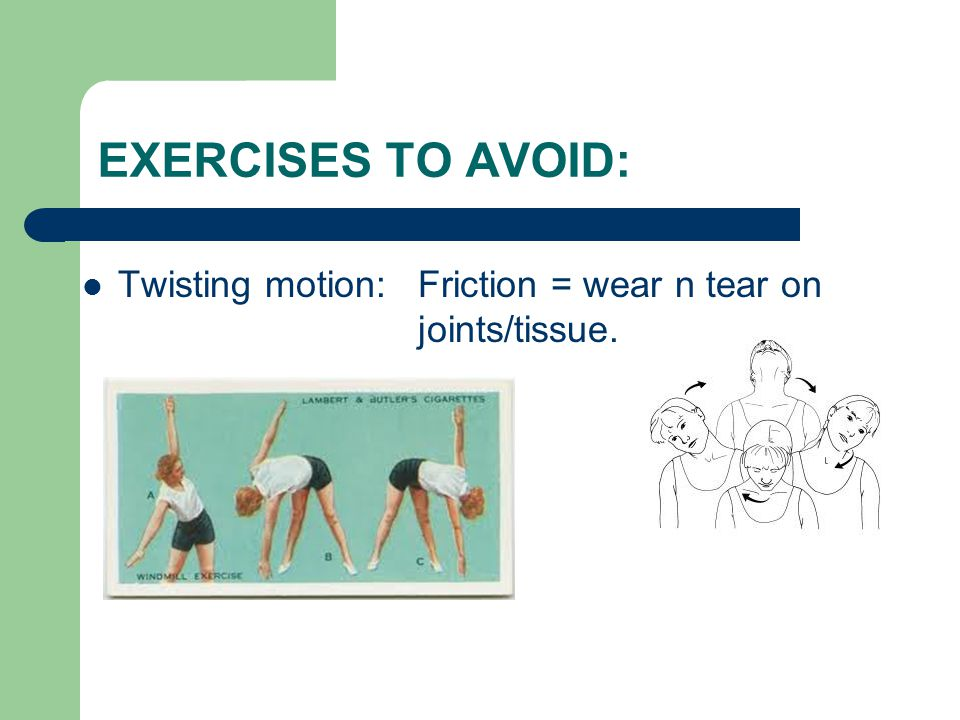 EXERCISES TO AVOID: Twisting motion: