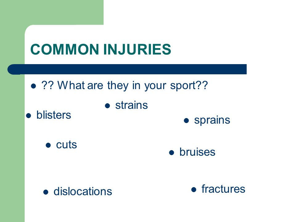 COMMON INJURIES What are they in your sport strains blisters