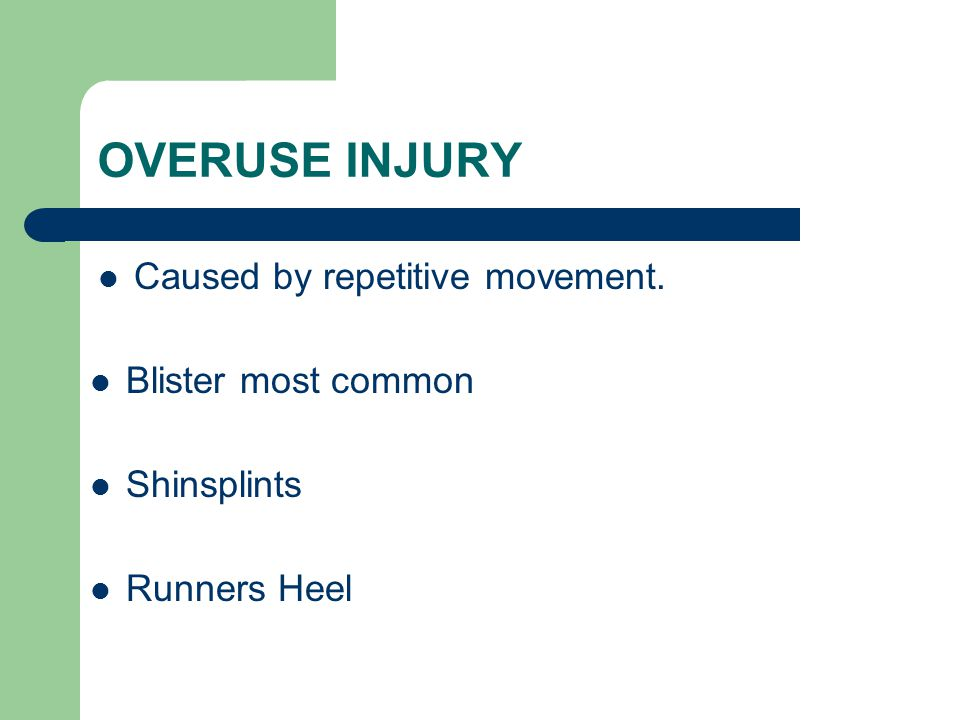 OVERUSE INJURY Caused by repetitive movement. Blister most common
