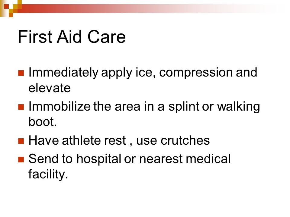 First Aid Care Immediately apply ice, compression and elevate