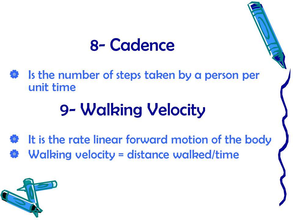 8- Cadence 9- Walking Velocity