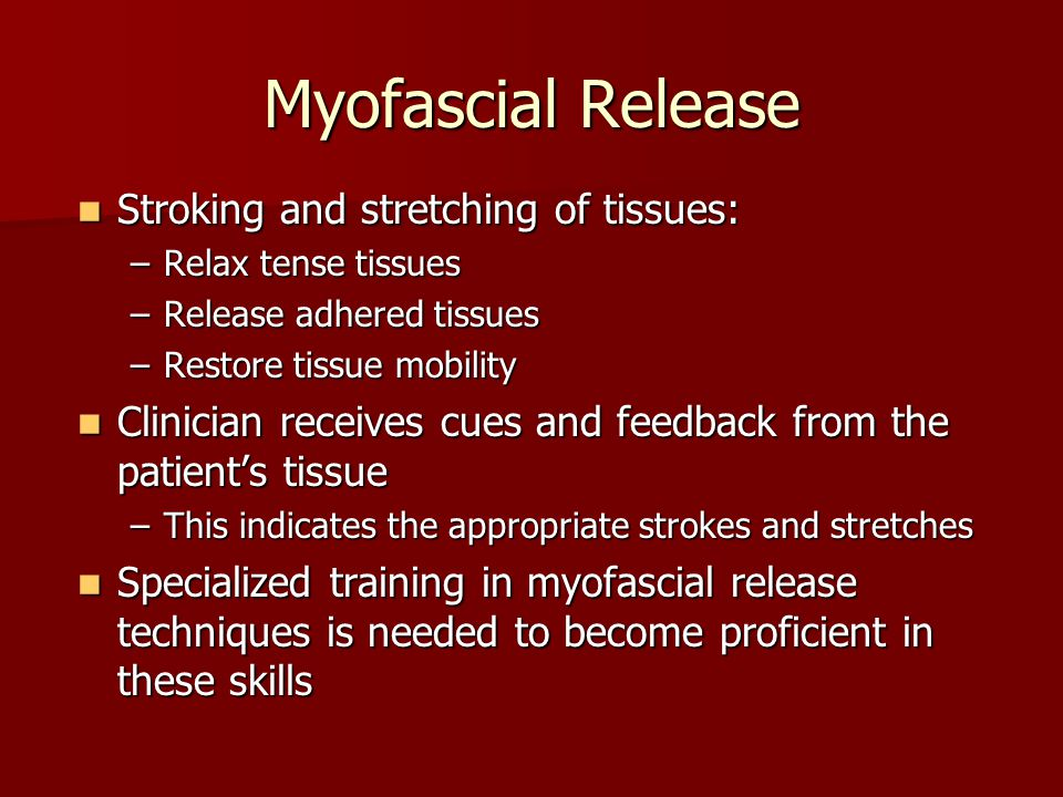 Myofascial Release Stroking and stretching of tissues: